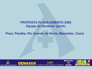 PROPOSTA PLANEJAMENTO 2009  Equipe do Nordeste (parte)