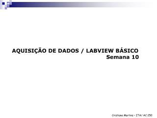 AQUISIÇÃO DE DADOS / LABVIEW BÁSICO Semana 10