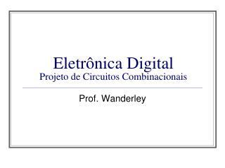 Eletr�nica Digital  Projeto de Circuitos Combinacionais