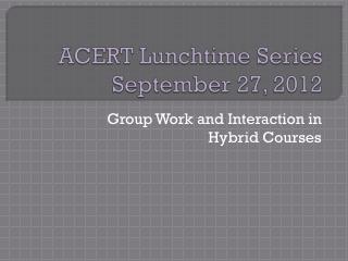 ACERT Lunchtime Series September 27, 2012