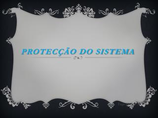 Protecção do Sistema