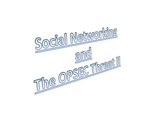 Social Networking and The OPSEC Threat II