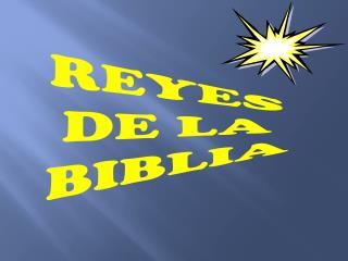 REYES DE LA  BIBLIA