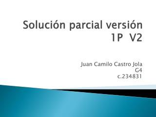 Solución  parcial versión 1P  V2