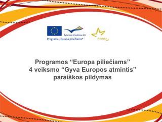 """Programos """"Europa piliečiams""""  4 veiksmo """"Gyva Europos atmintis""""  parai škos pildymas"""