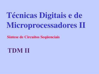 Técnicas Digitais e de Microprocessadores II