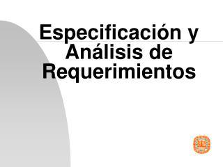 Especificación y Análisis de Requerimientos
