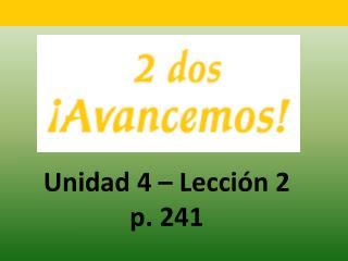 Unidad 4 – Lecci ón 2 p. 241