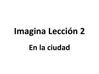 Imagina Lección  2