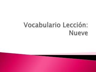 Vocabulario Lección : Nueve