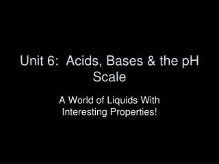 Unit 6:  Acids, Bases & the pH Scale