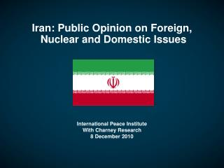 Iran: Public Opinion on Foreign, Nuclear and Domestic Issues