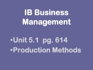 Unit 5.1  pg. 614 Production Methods