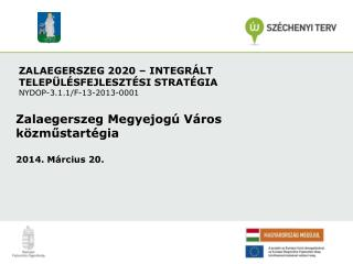 ZALAEGERSZEG 2020 � INTEGR�LT TELEP�L�SFEJLESZT�SI STRAT�GIA NYDOP-3.1.1/F-13-2013-0001