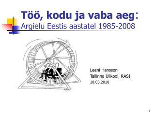 T  , kodu ja vaba aeg: Argielu Eestis aastatel 1985-2008