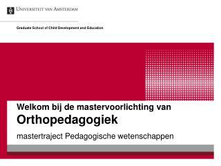 Welkom bij de mastervoorlichting van  Orthopedagogiek