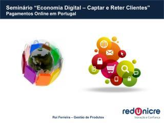 Semin�rio �Economia Digital � Captar e Reter Clientes�  Pagamentos Online em Portugal