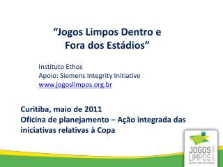 """""""Jogos Limpos Dentro e Fora dos Estádios"""" Instituto Ethos Apoio: Siemens Integrity Initiative"""