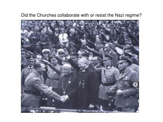 Did the Churches collaborate with or resist the Nazi regime?
