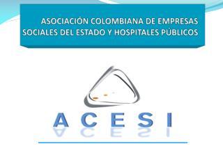 ASOCIACIÓN COLOMBIANA DE EMPRESAS SOCIALES DEL ESTADO Y HOSPITALES PÚBLICOS