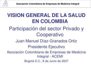 VISION GENERAL DE LA SALUD EN COLOMBIA Participación del sector Privado y Cooperativo