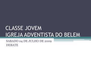 CLASSE JOVEM IGREJA ADVENTISTA DO BELEM
