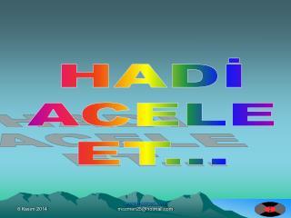 HADİ ACELE ET...