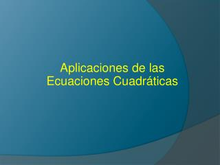 Aplicaciones de las Ecuaciones Cuadráticas