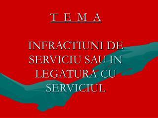 T  E  M  A INFRACTIUNI DE SERVICIU SAU IN LEGATURA CU SERVICIUL