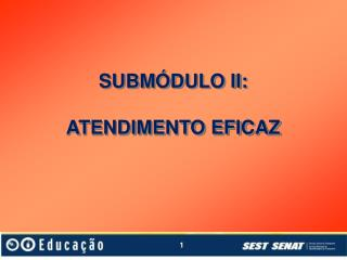 SUBM�DULO II: ATENDIMENTO EFICAZ