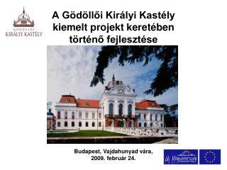 A Gödöllői Királyi Kastély  kiemelt projekt keretében  történő fejlesztése