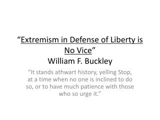 """ Extremism in Defense of Liberty is No Vice "" William F. Buckley"