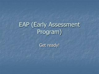 EAP (Early Assessment Program)