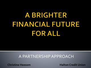 A BRIGHTER FINANCIAL FUTURE FOR ALL