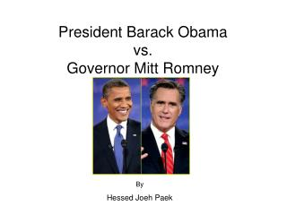 President Barack Obama vs. Governor Mitt Romney