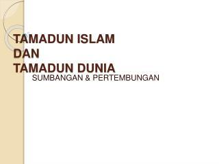 TAMADUN ISLAM DAN TAMADUN DUNIA