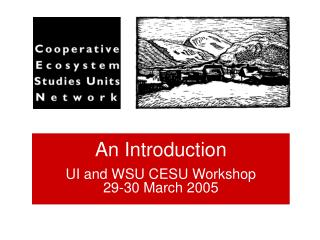 An Introduction UI and WSU CESU Workshop 29-30 March 2005