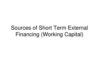 Sources of Short Term External Financing (Working Capital)