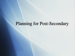 Planning for Post-Secondary