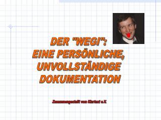 """DER """"WEGI"""": EINE PERSÖNLICHE, UNVOLLSTÄNDIGE  DOKUMENTATION"""