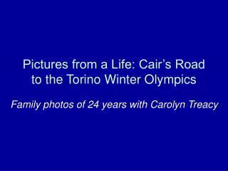 Pictures from a Life: Cair's Road to the Torino Winter Olympics