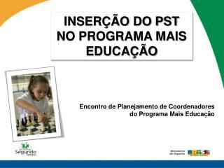 INSERÇÃO DO PST NO PROGRAMA MAIS EDUCAÇÃO
