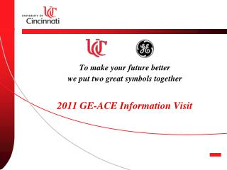 To make your future better  we put two great symbols together 2011 GE-ACE Information Visit