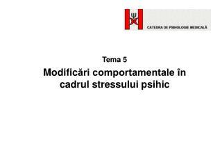 Tema 5 Modific ări comportamentale în cadrul stres s ului psihic