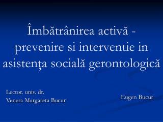 Îmbătrânirea activă - prevenire si interventie in asistenţa socială gerontologică