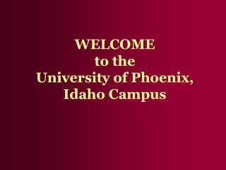 WELCOME  to the  University of Phoenix, Idaho Campus