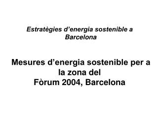 Estratègies d'energia sostenible a  Barcelona Mesures d'energia sostenible per a la zona del