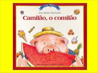 Camilo era um leitão. Um porco grande, o Camilão. Não era um porco dos mais porcos.