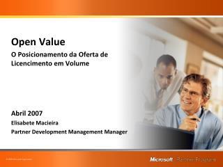 Open Value O  Posicionamento  da  Oferta  de  Licencimento em  Volume  Abril  2007