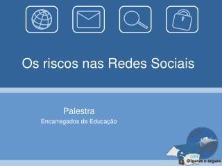 Os riscos nas Redes Sociais